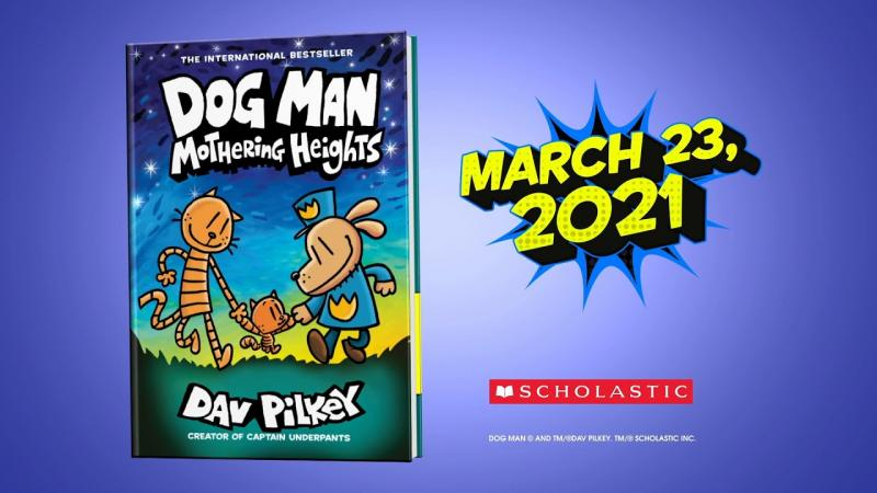 Dog Man Mothering Heights by Dav Pilkey coming March 23, 2021