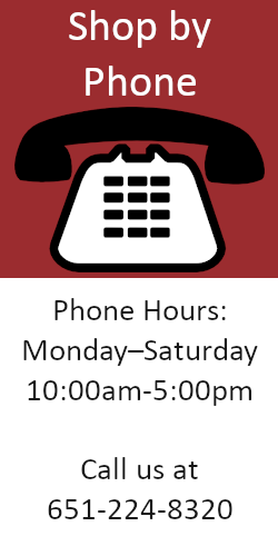 Shop by Phone; Phone Hours: Monday-Saturday 10-5; Call us at 651-224-8320