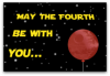 May the Fourth Be With You...