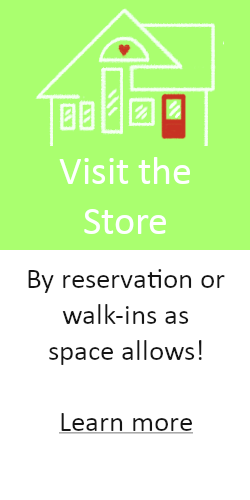 Visit the Store; By reservation or walk-ins as space allows! Learn more